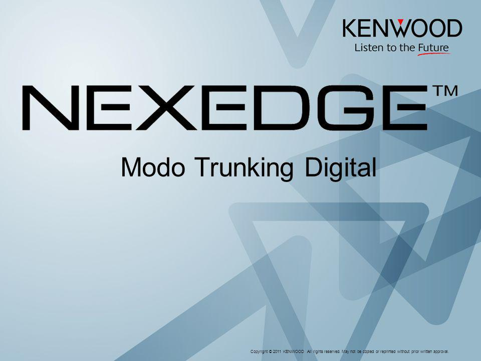 Modo Trunking Digital Copyright © 2011 KENWOOD All rights reserved.