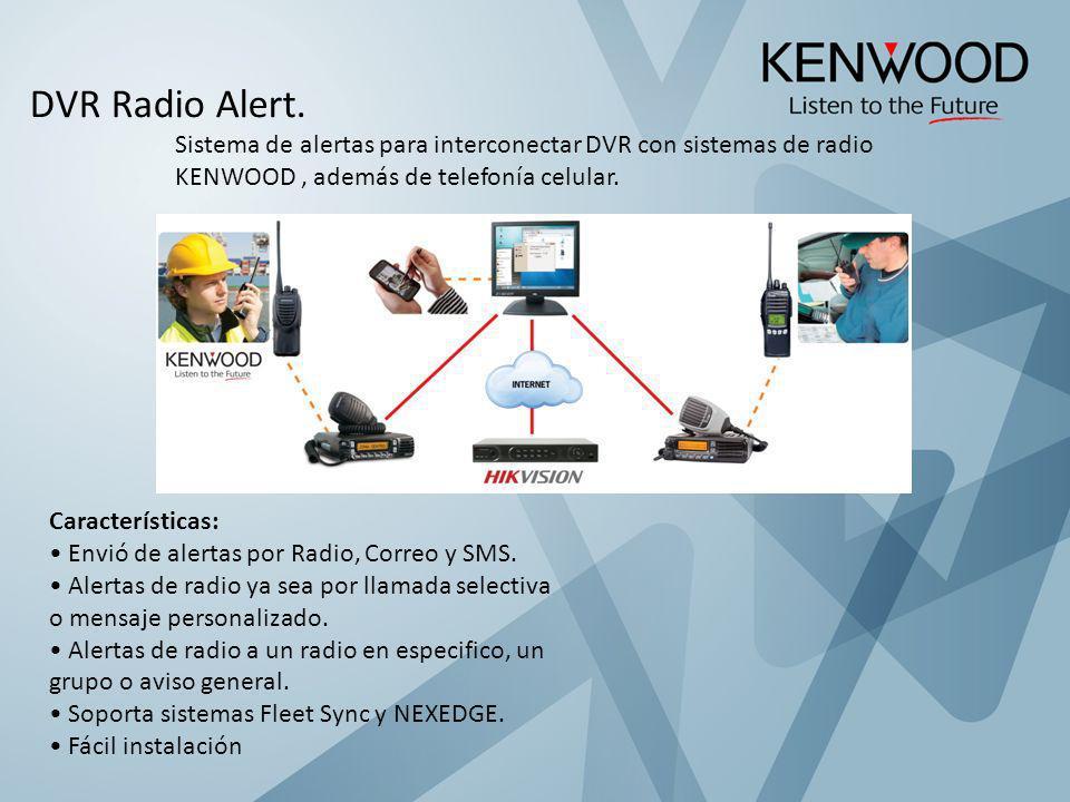 DVR Radio Alert. Sistema de alertas para interconectar DVR con sistemas de radio KENWOOD , además de telefonía celular.