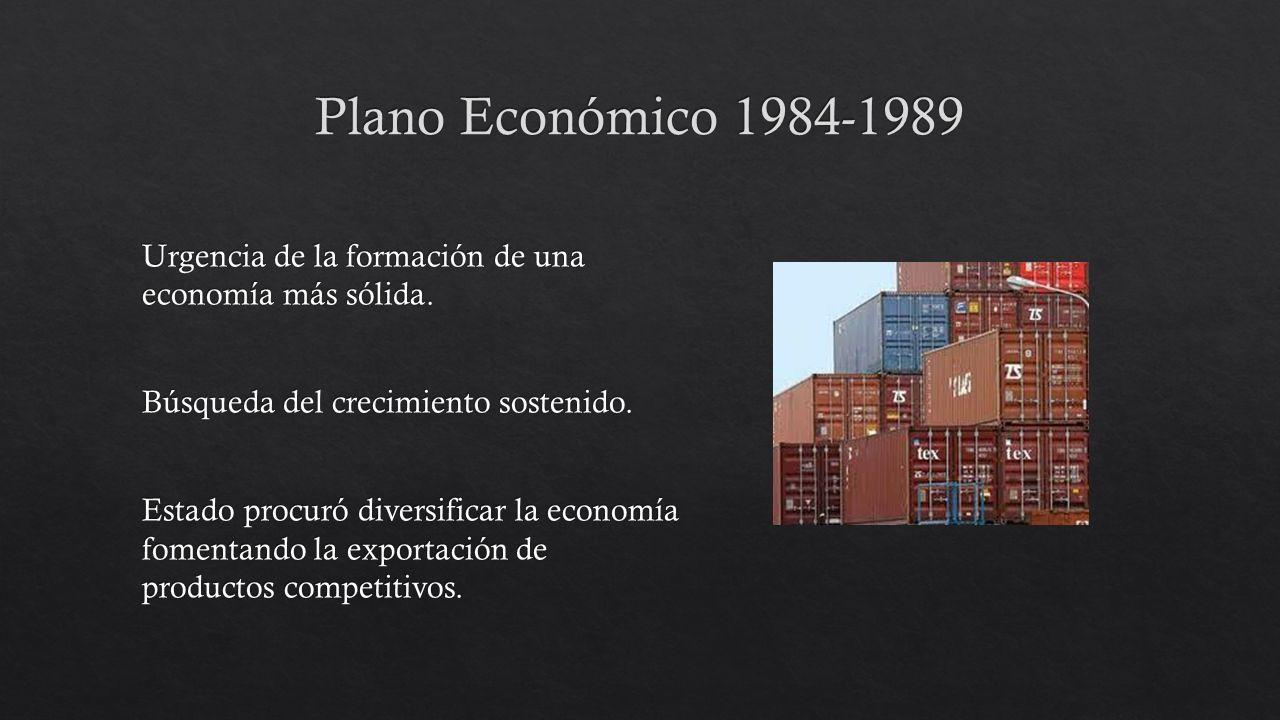 Plano Económico 1984-1989 Búsqueda del crecimiento sostenido.