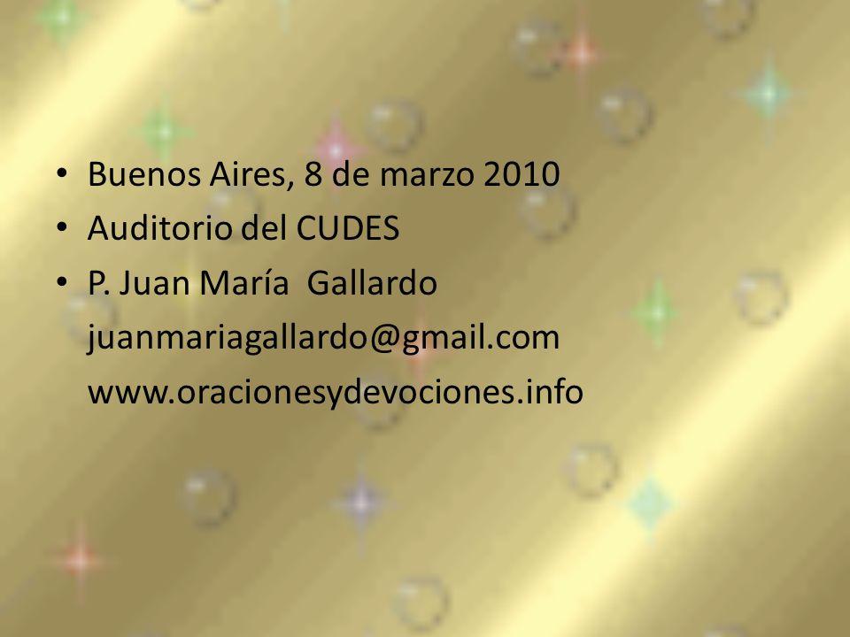 Buenos Aires, 8 de marzo 2010 Auditorio del CUDES. P. Juan María Gallardo. juanmariagallardo@gmail.com.