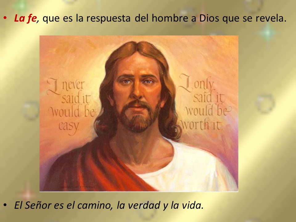 La fe, que es la respuesta del hombre a Dios que se revela.