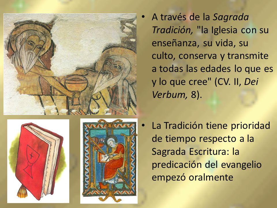 A través de la Sagrada Tradición, la Iglesia con su enseñanza, su vida, su culto, conserva y transmite a todas las edades lo que es y lo que cree (CV. II, Dei Verbum, 8).