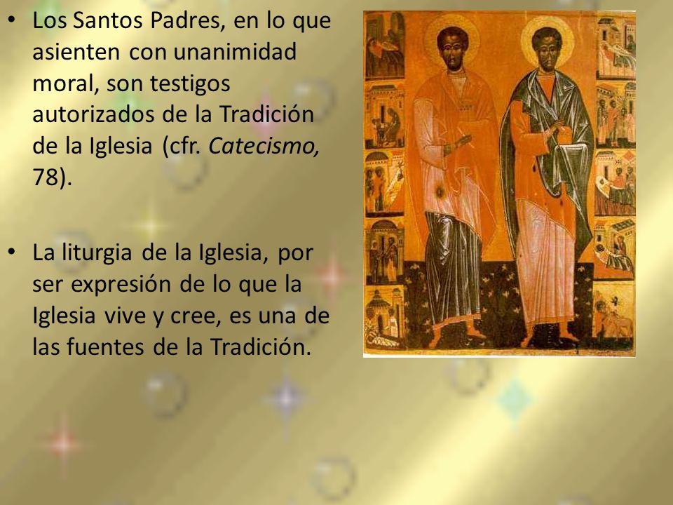 Los Santos Padres, en lo que asienten con unanimidad moral, son testigos autorizados de la Tradición de la Iglesia (cfr. Catecismo, 78).