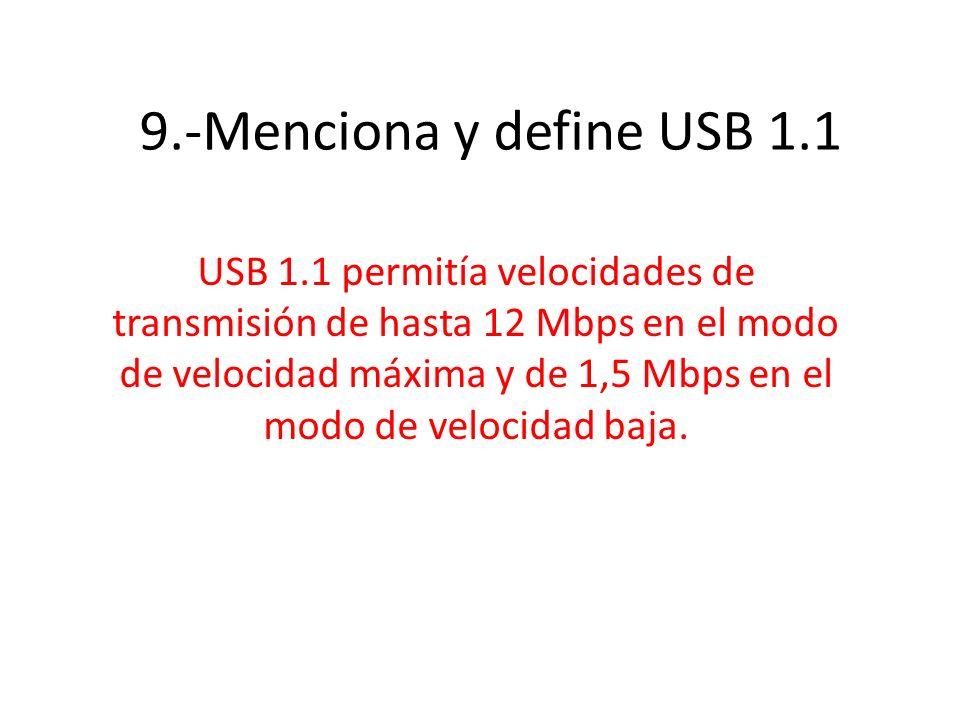 9.-Menciona y define USB 1.1