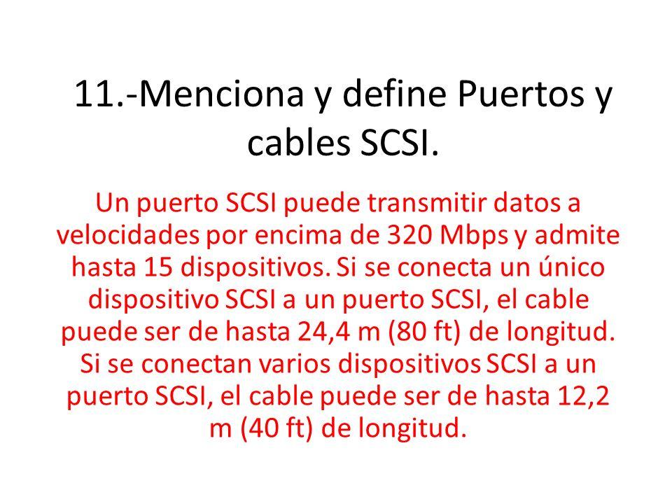 11.-Menciona y define Puertos y cables SCSI.
