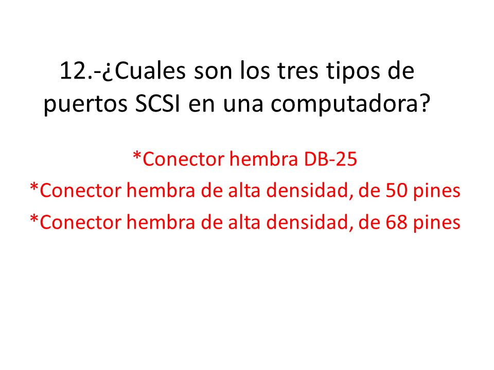 12.-¿Cuales son los tres tipos de puertos SCSI en una computadora