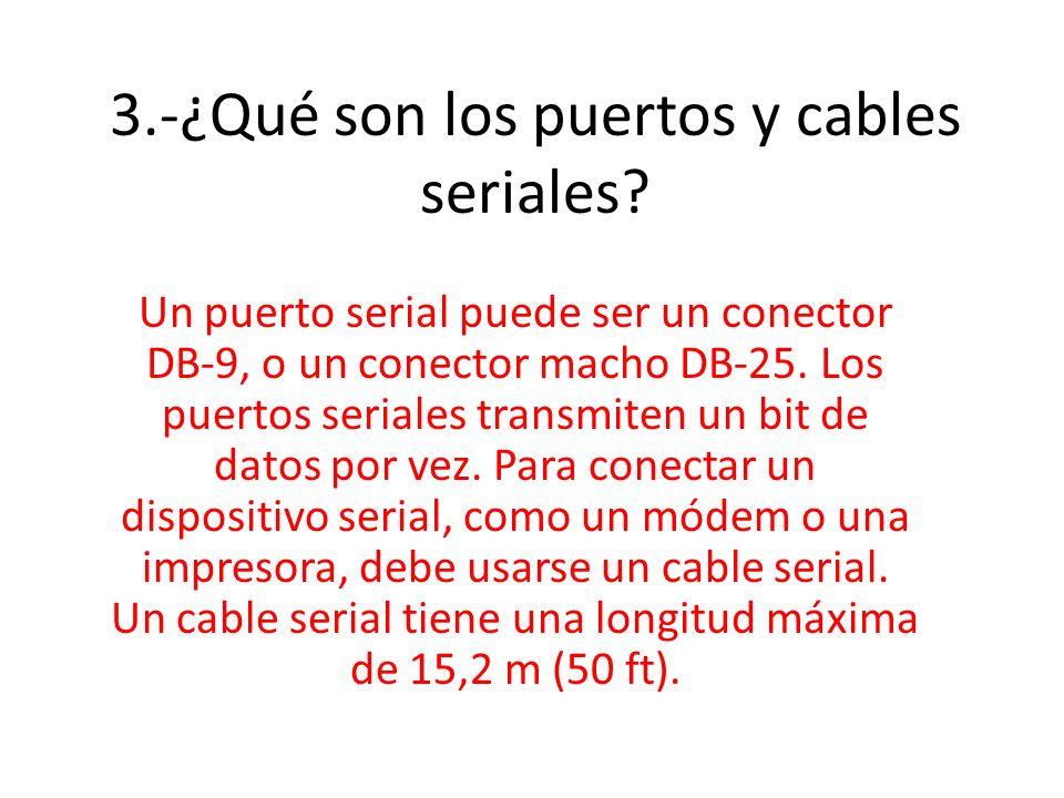 3.-¿Qué son los puertos y cables seriales