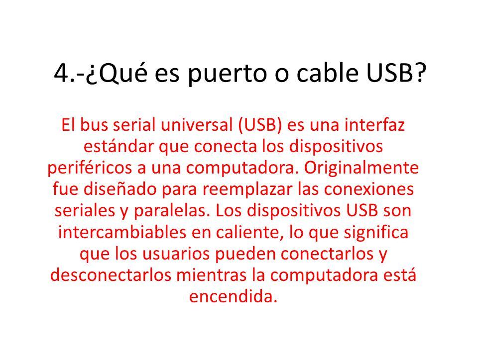 4.-¿Qué es puerto o cable USB