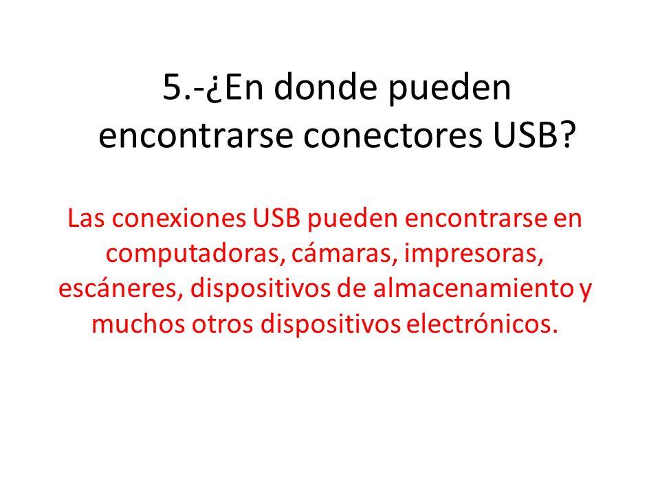 5.-¿En donde pueden encontrarse conectores USB