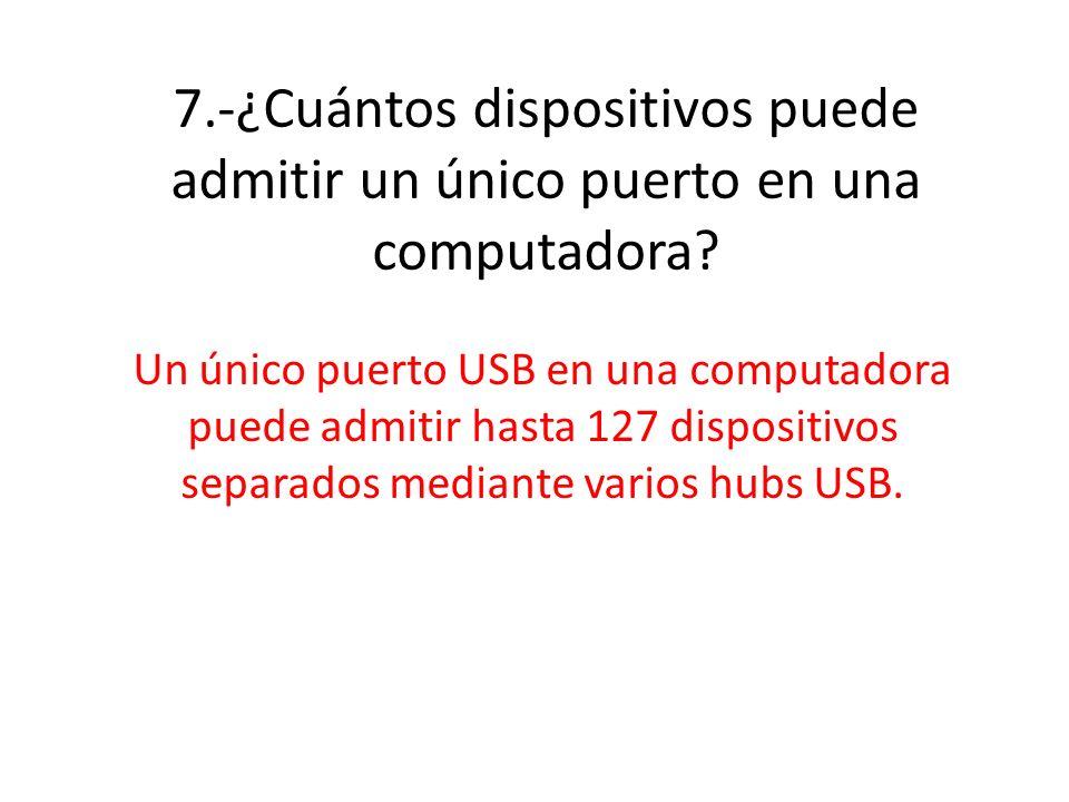 7.-¿Cuántos dispositivos puede admitir un único puerto en una computadora