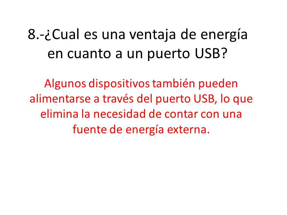 8.-¿Cual es una ventaja de energía en cuanto a un puerto USB
