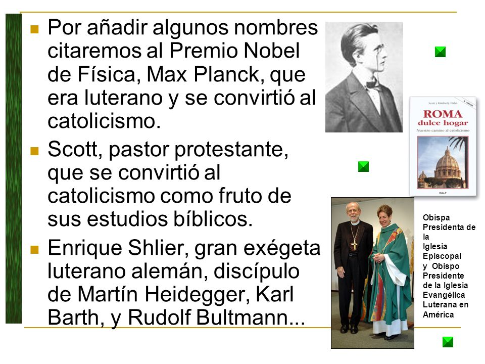 Por añadir algunos nombres citaremos al Premio Nobel de Física, Max Planck, que era luterano y se convirtió al catolicismo.