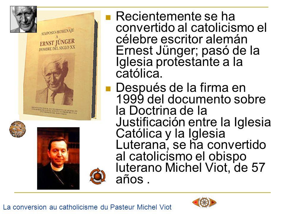 Recientemente se ha convertido al catolicismo el célebre escritor alemán Ernest Jünger; pasó de la Iglesia protestante a la católica.