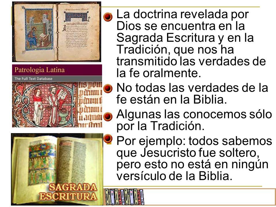 La doctrina revelada por Dios se encuentra en la Sagrada Escritura y en la Tradición, que nos ha transmitido las verdades de la fe oralmente.