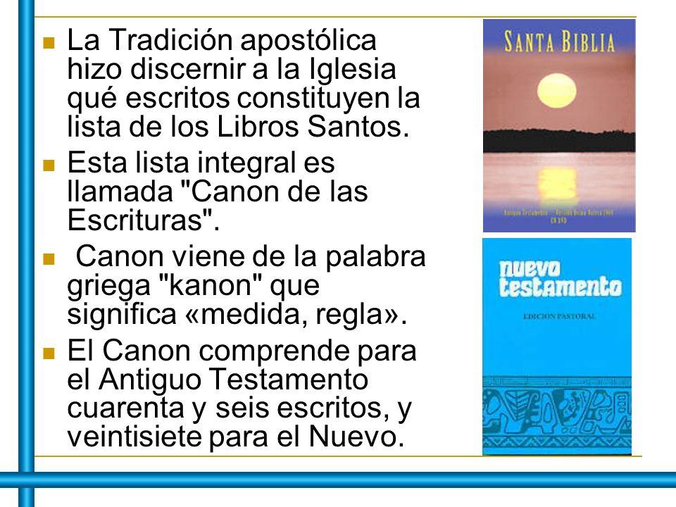 La Tradición apostólica hizo discernir a la Iglesia qué escritos constituyen la lista de los Libros Santos.