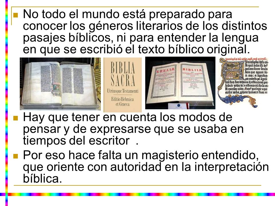 No todo el mundo está preparado para conocer los géneros literarios de los distintos pasajes bíblicos, ni para entender la lengua en que se escribió el texto bíblico original.