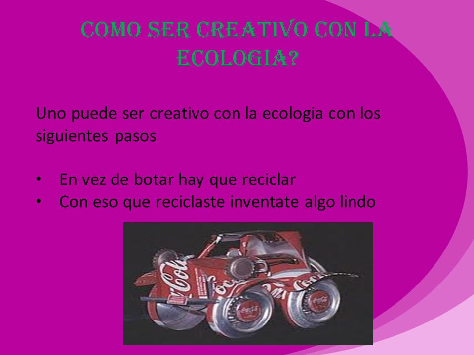 Como ser creativo con la ecologia