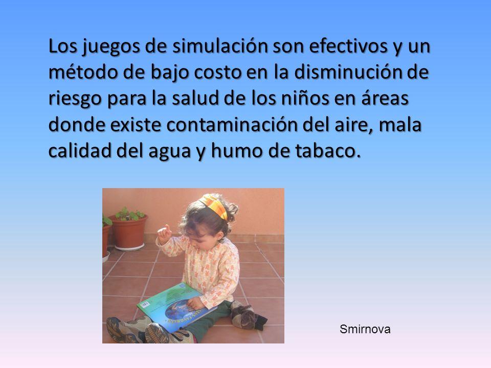 Los juegos de simulación son efectivos y un método de bajo costo en la disminución de riesgo para la salud de los niños en áreas donde existe contaminación del aire, mala calidad del agua y humo de tabaco.
