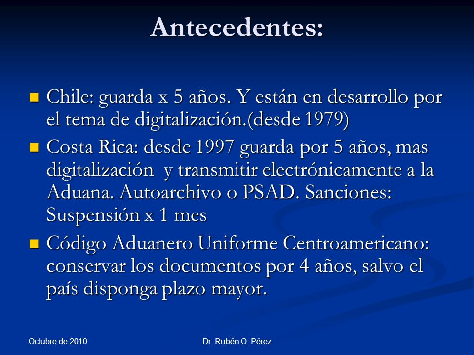 Antecedentes: Chile: guarda x 5 años. Y están en desarrollo por el tema de digitalización.(desde 1979)