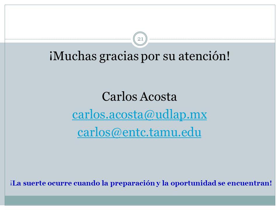 ¡Muchas gracias por su atención. Carlos Acosta carlos. acosta@udlap
