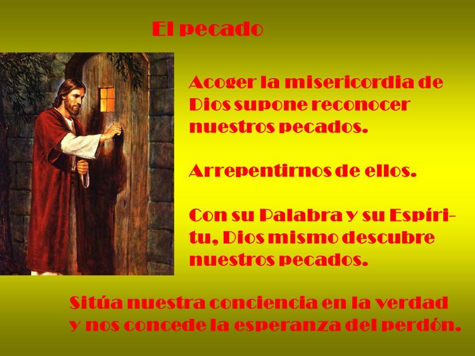 El pecado Acoger la misericordia de Dios supone reconocer