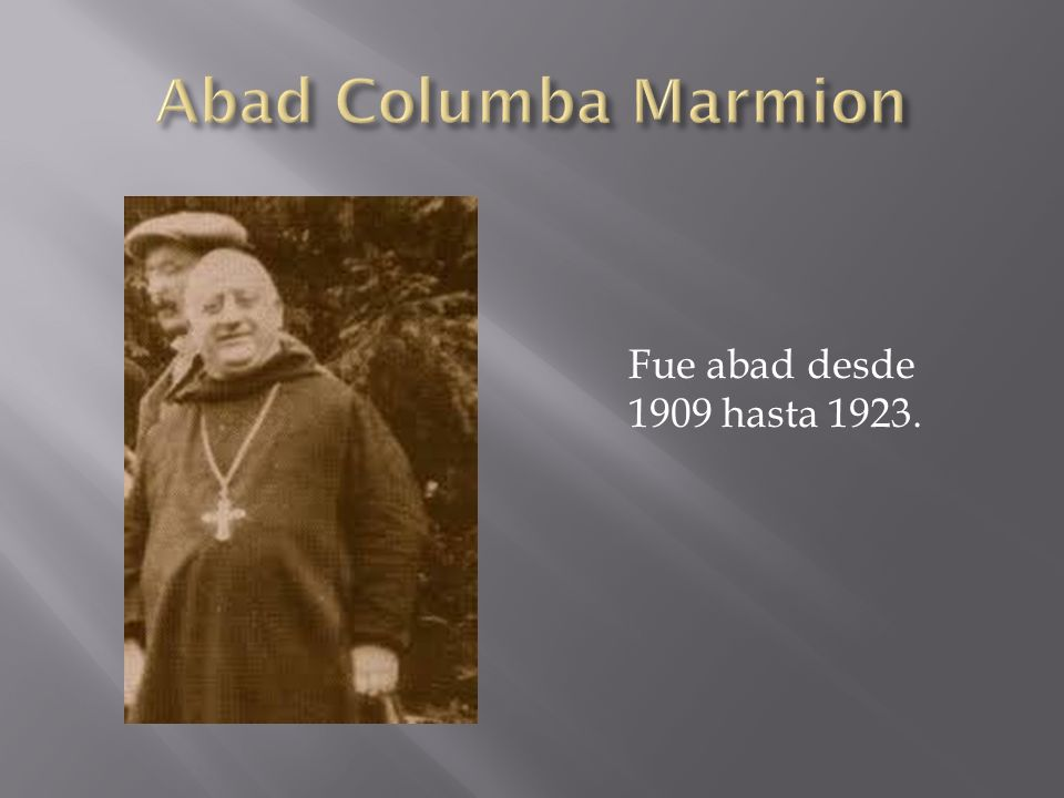 Abad Columba Marmion Fue abad desde 1909 hasta 1923.