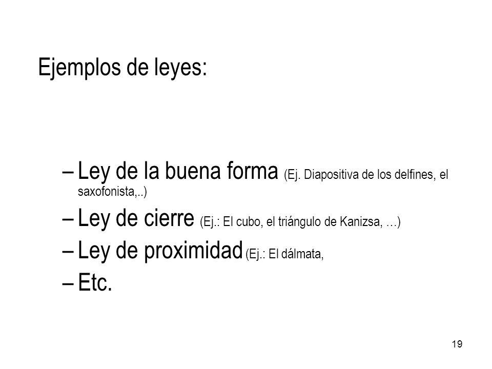 Ejemplos de leyes: Ley de la buena forma (Ej. Diapositiva de los delfines, el saxofonista,..)