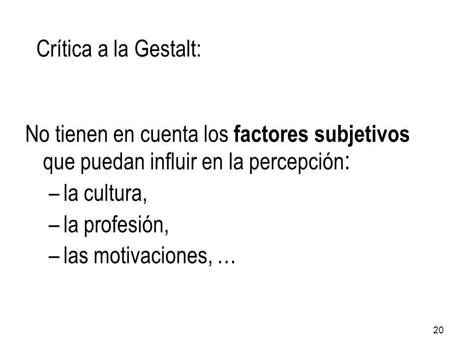 Crítica a la Gestalt: No tienen en cuenta los factores subjetivos que puedan influir en la percepción: