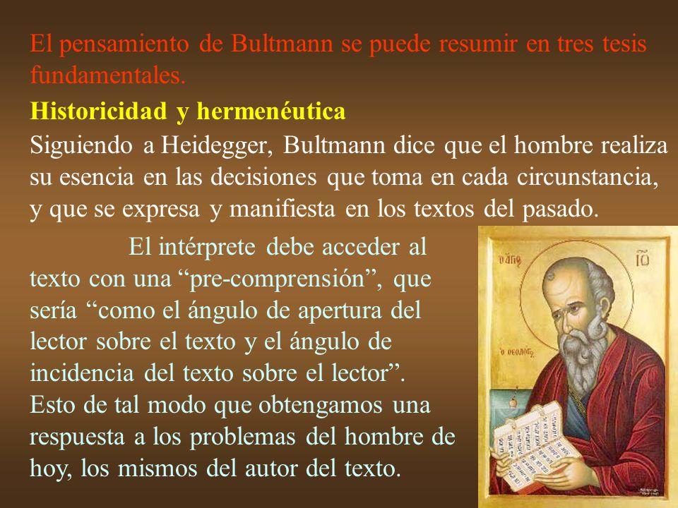 El pensamiento de Bultmann se puede resumir en tres tesis fundamentales.