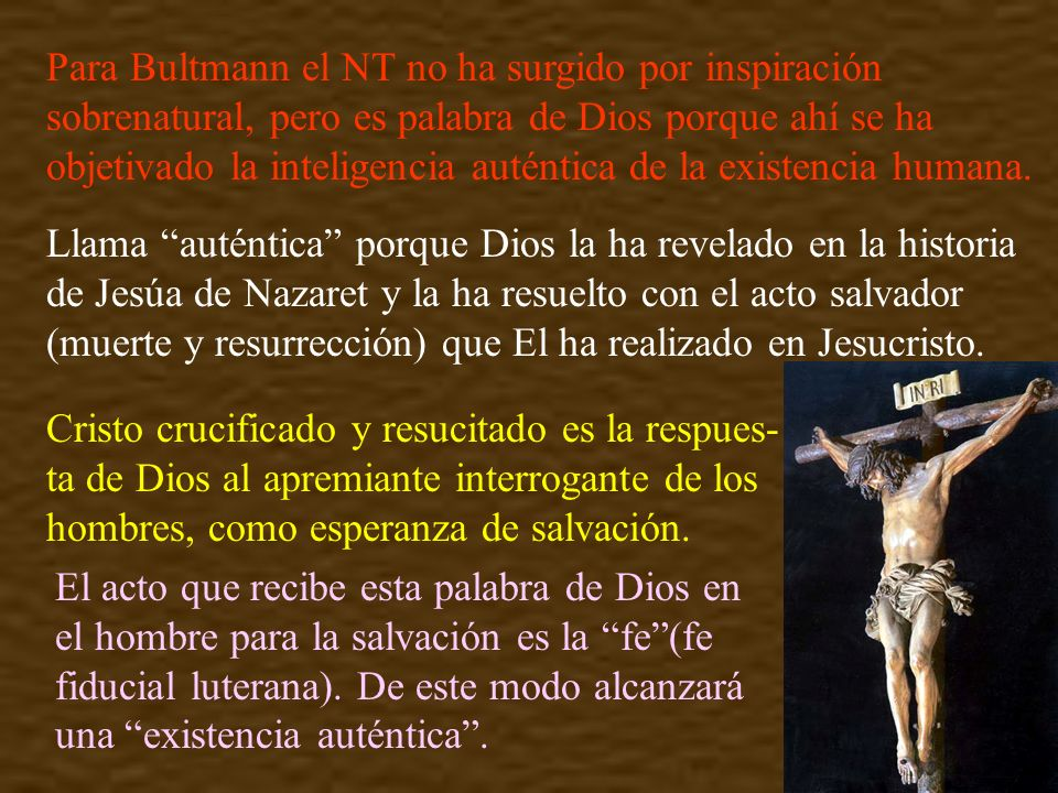 Para Bultmann el NT no ha surgido por inspiración sobrenatural, pero es palabra de Dios porque ahí se ha objetivado la inteligencia auténtica de la existencia humana.