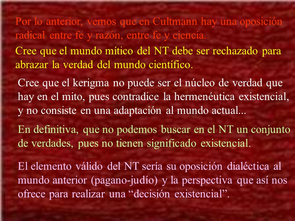 Por lo anterior, vemos que en Cultmann hay una oposición radical entre fe y razón, entre fe y ciencia.