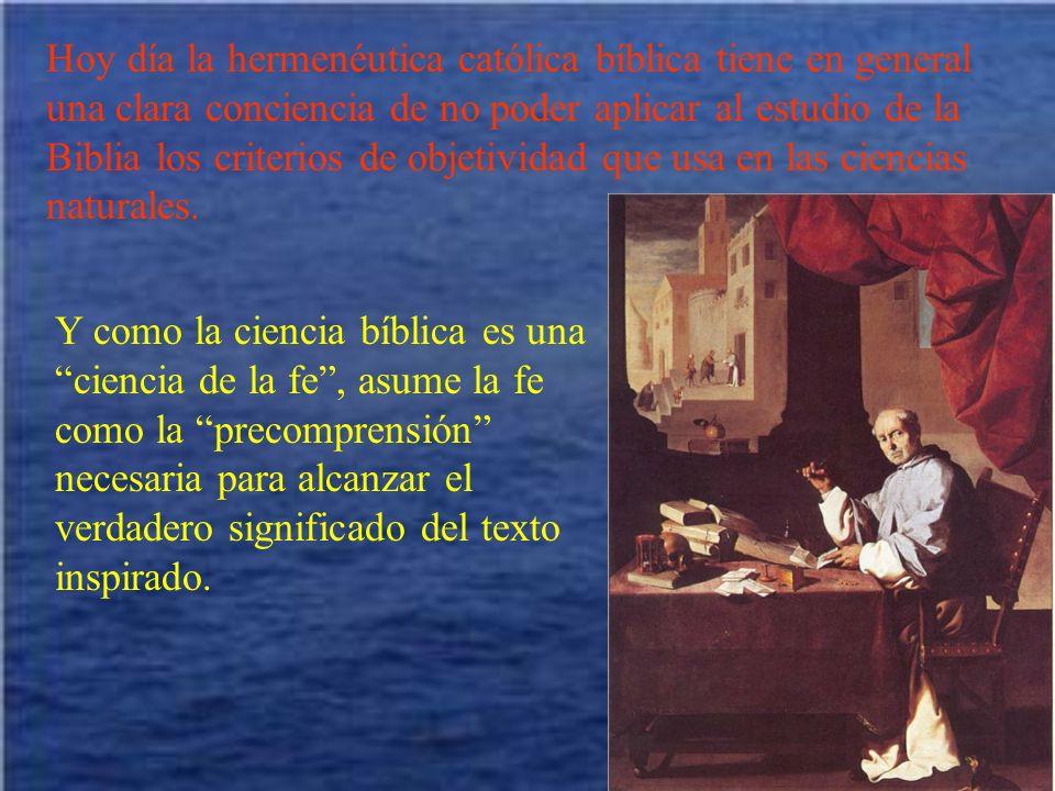 Hoy día la hermenéutica católica bíblica tiene en general una clara conciencia de no poder aplicar al estudio de la Biblia los criterios de objetividad que usa en las ciencias naturales.