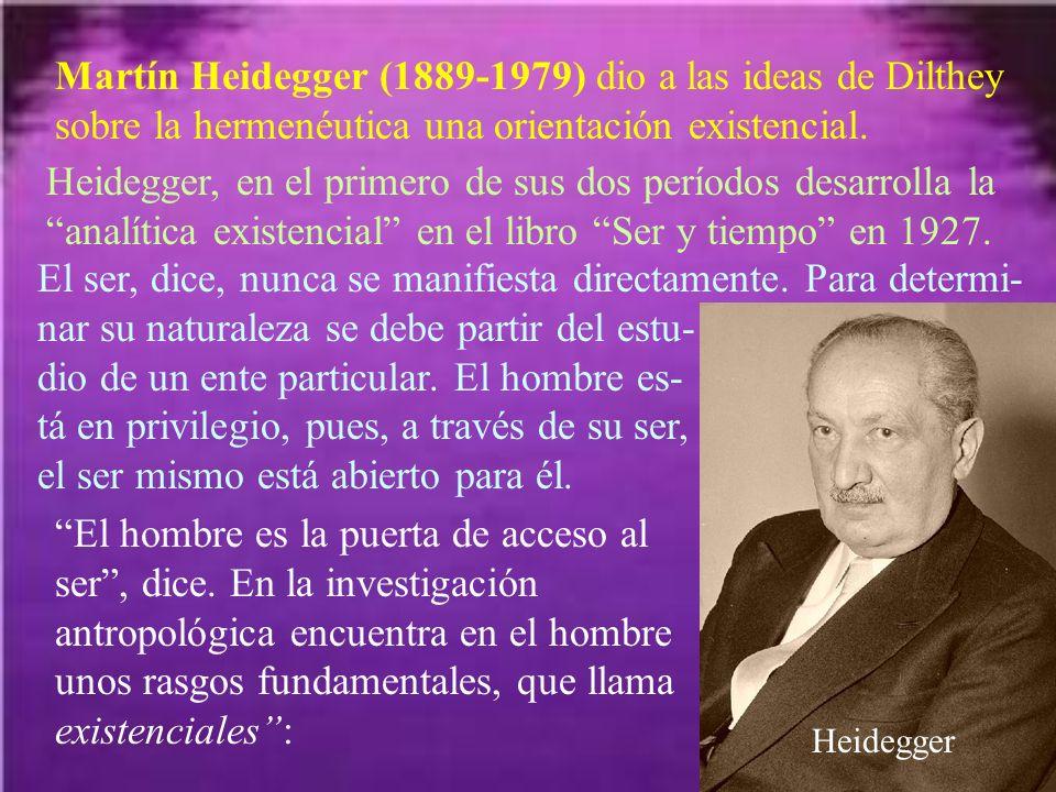 Martín Heidegger (1889-1979) dio a las ideas de Dilthey sobre la hermenéutica una orientación existencial.
