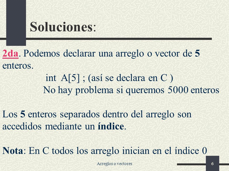 Soluciones: 2da. Podemos declarar una arreglo o vector de 5 enteros.