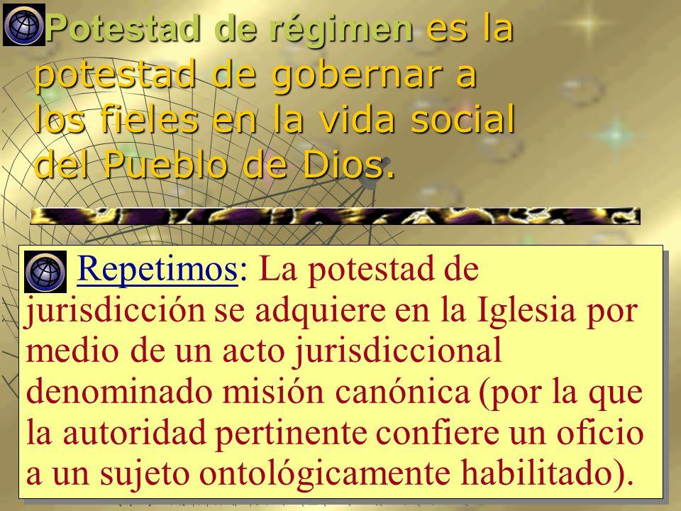 Potestad de régimen es la potestad de gobernar a los fieles en la vida social del Pueblo de Dios.