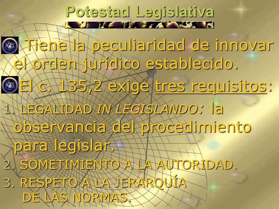 Tiene la peculiaridad de innovar el orden jurídico establecido.