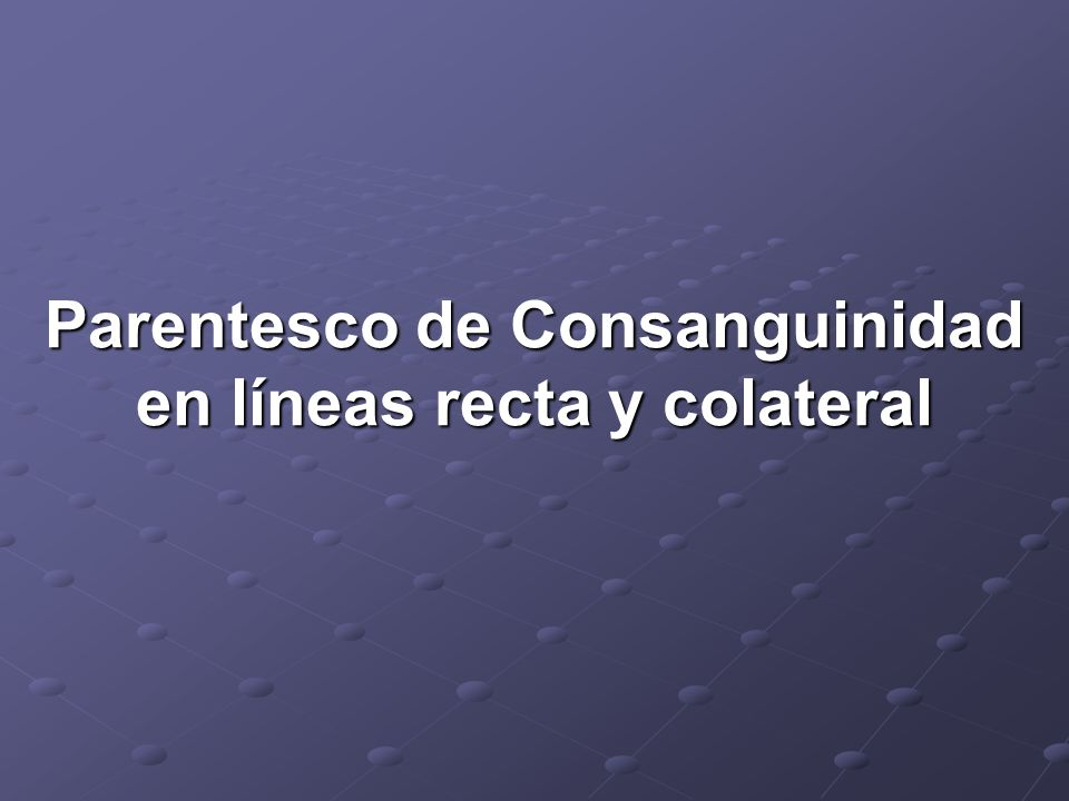 Parentesco de Consanguinidad en líneas recta y colateral