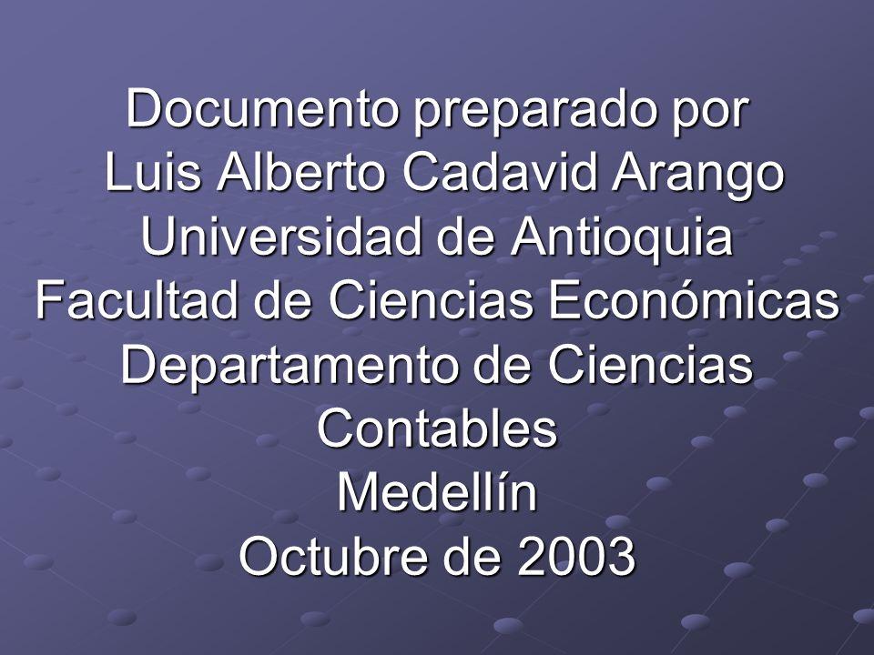 Documento preparado por Luis Alberto Cadavid Arango Universidad de Antioquia Facultad de Ciencias Económicas Departamento de Ciencias Contables Medellín Octubre de 2003
