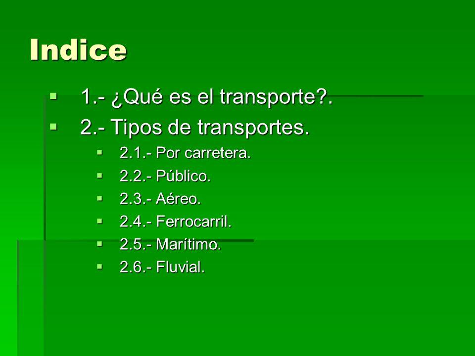 Indice 1.- ¿Qué es el transporte . 2.- Tipos de transportes.