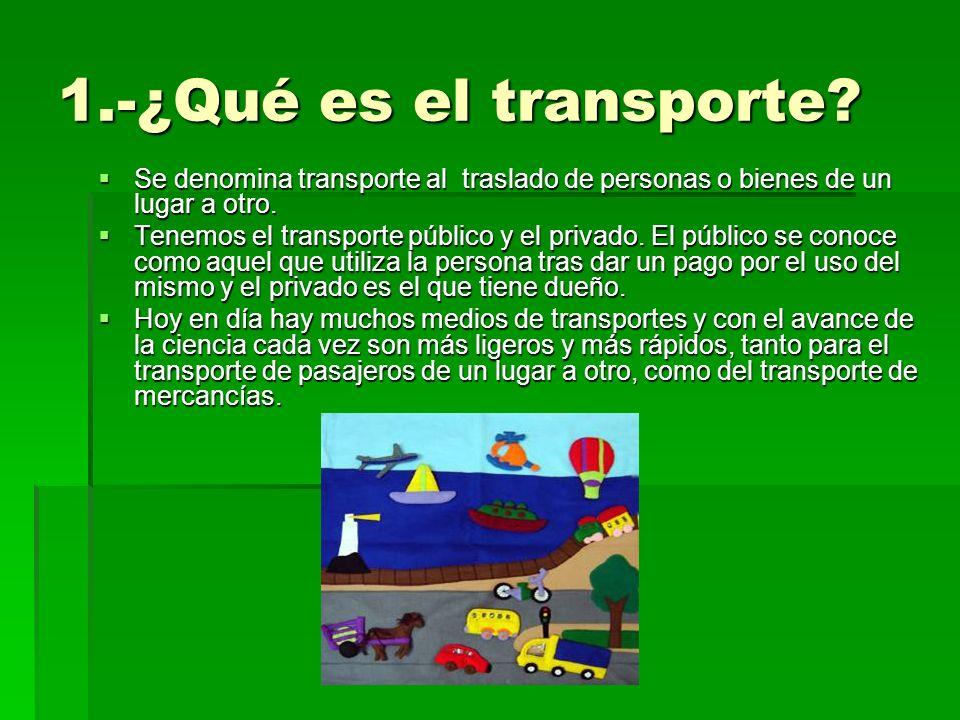 1.-¿Qué es el transporte Se denomina transporte al traslado de personas o bienes de un lugar a otro.