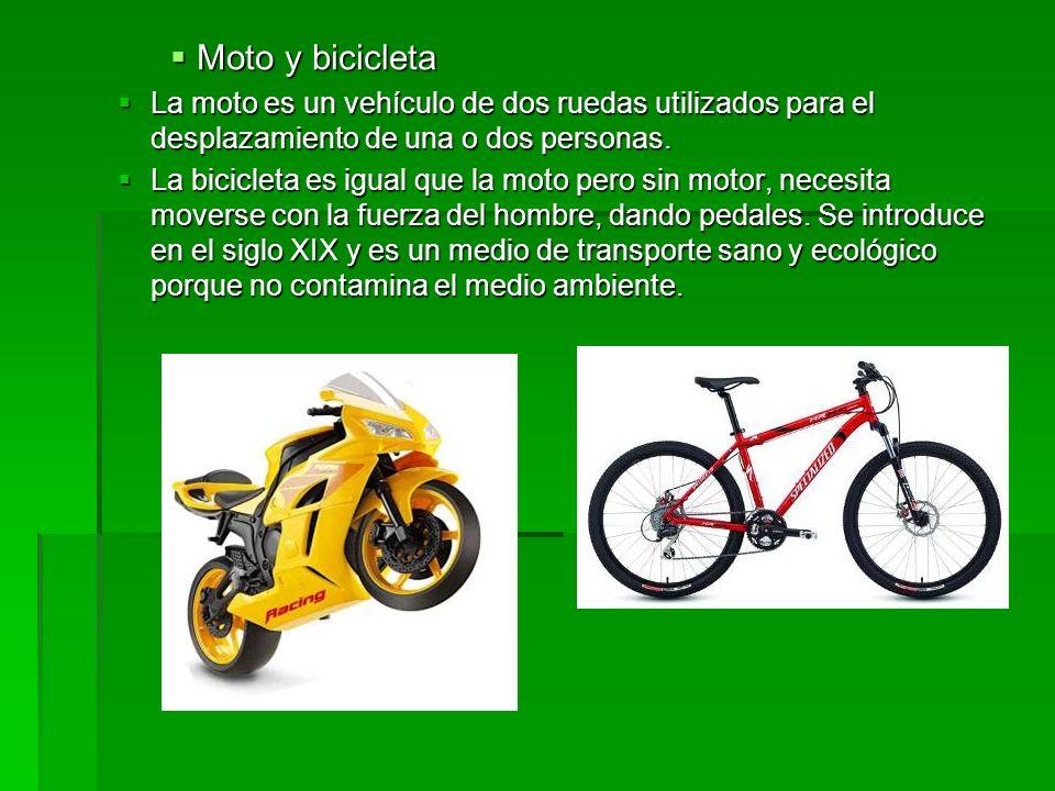 Moto y bicicleta La moto es un vehículo de dos ruedas utilizados para el desplazamiento de una o dos personas.