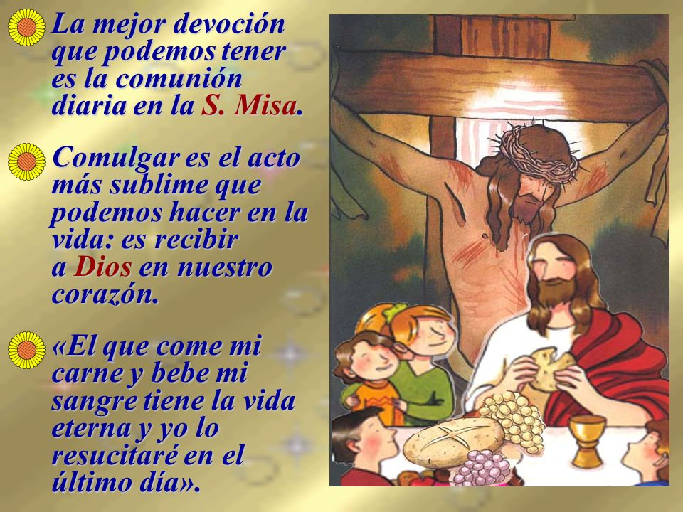 La mejor devoción que podemos tener es la comunión diaria en la S. Misa.