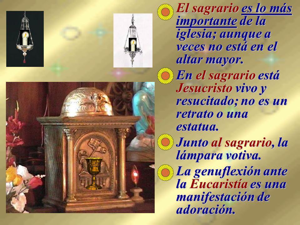 El sagrario es lo más importante de la iglesia; aunque a veces no está en el altar mayor.