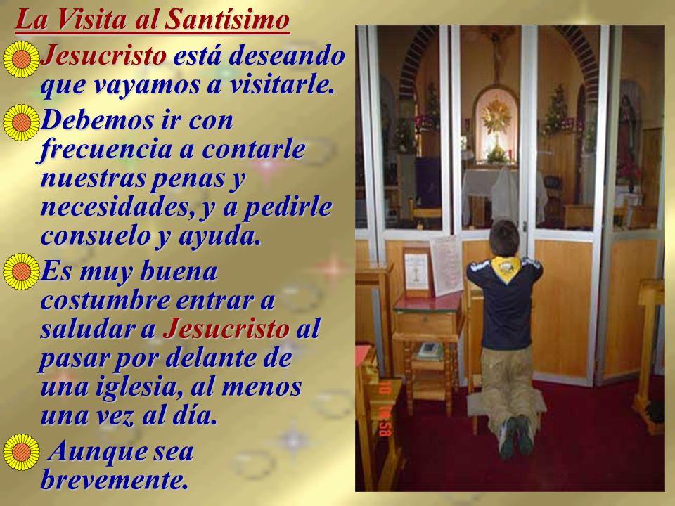 La Visita al SantísimoJesucristo está deseando que vayamos a visitarle.