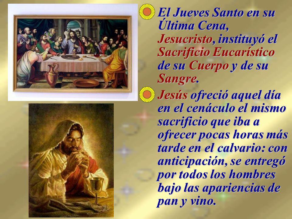 El Jueves Santo en su Última Cena, Jesucristo, instituyó el Sacrificio Eucarístico de su Cuerpo y de su Sangre.