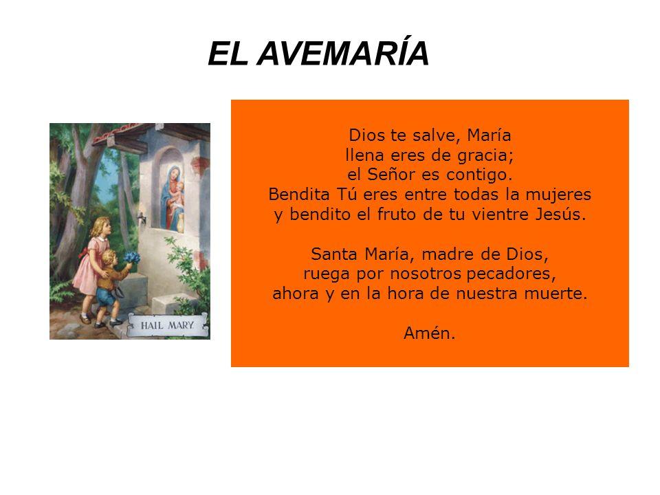EL AVEMARÍA Dios te salve, María llena eres de gracia;