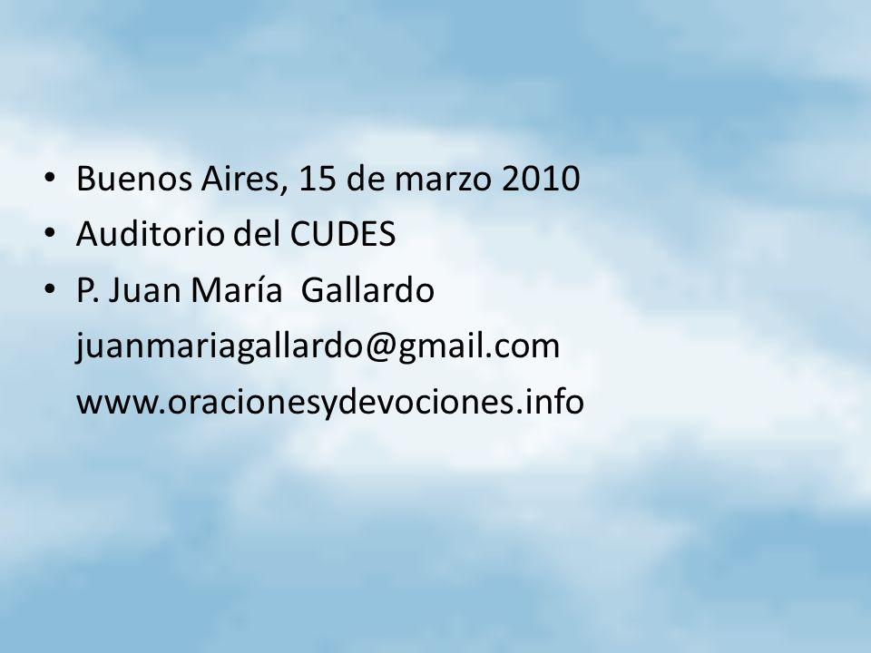 Buenos Aires, 15 de marzo 2010Auditorio del CUDES. P. Juan María Gallardo. juanmariagallardo@gmail.com.
