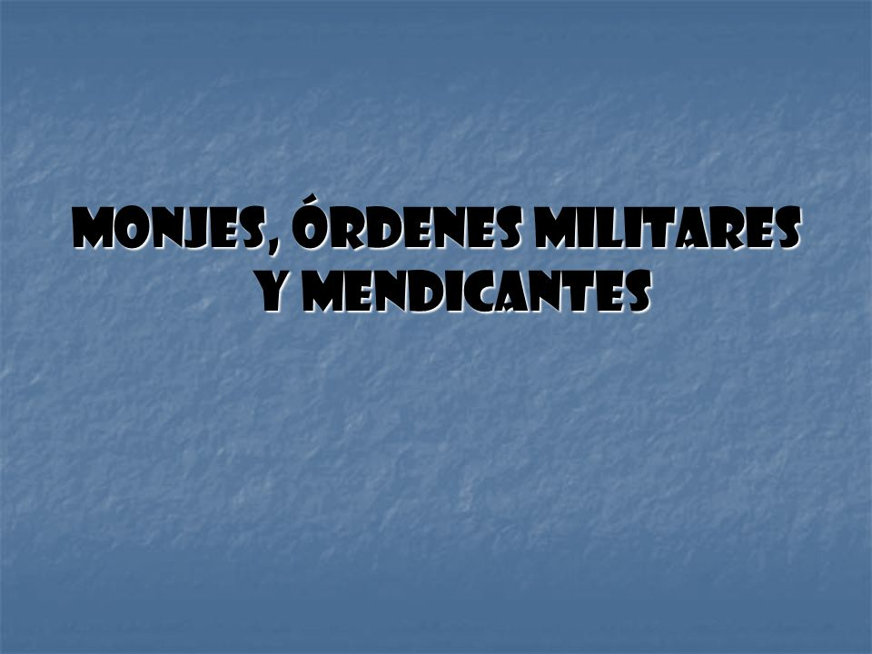 Monjes, Órdenes militares y mendicantes
