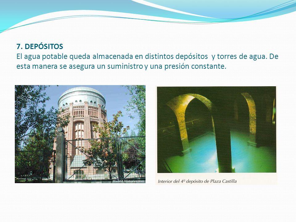 7.DEPÓSITOS El agua potable queda almacenada en distintos depósitos y torres de agua.