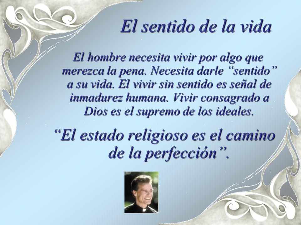 El estado religioso es el camino de la perfección .
